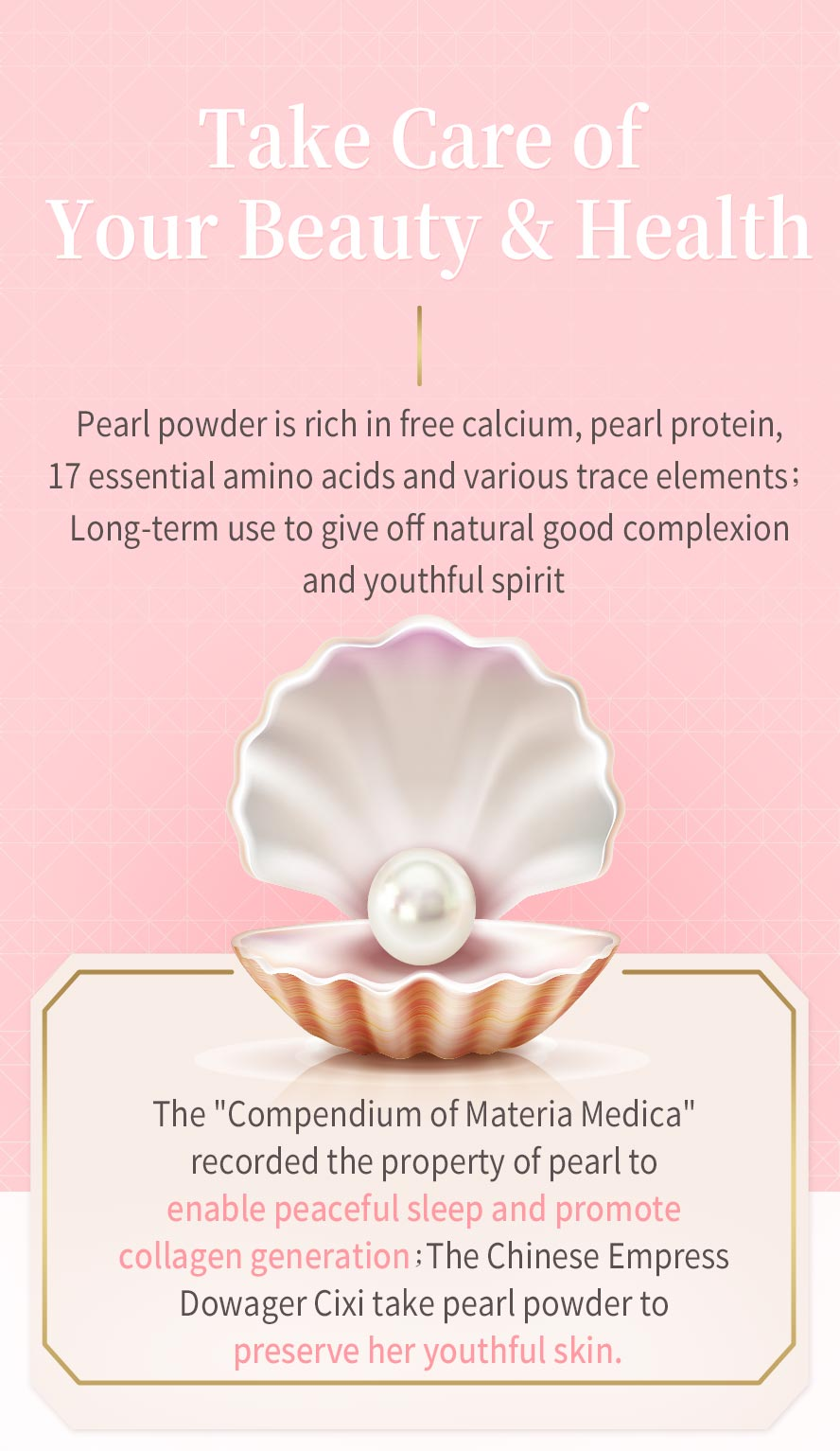 Pearl powder's benefits come from its abundance of calcium, magnesium, and iron, plus a remarkable protein of 17 amino acids, conchiolin.