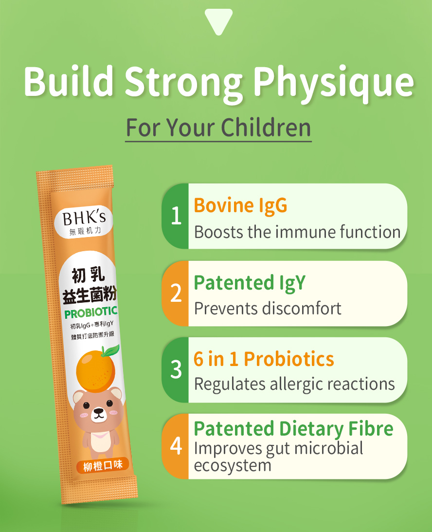 BHK Probiotic contains up to 30% IgG to give your baby a healthy start with a favorable balance of gut bacteria.