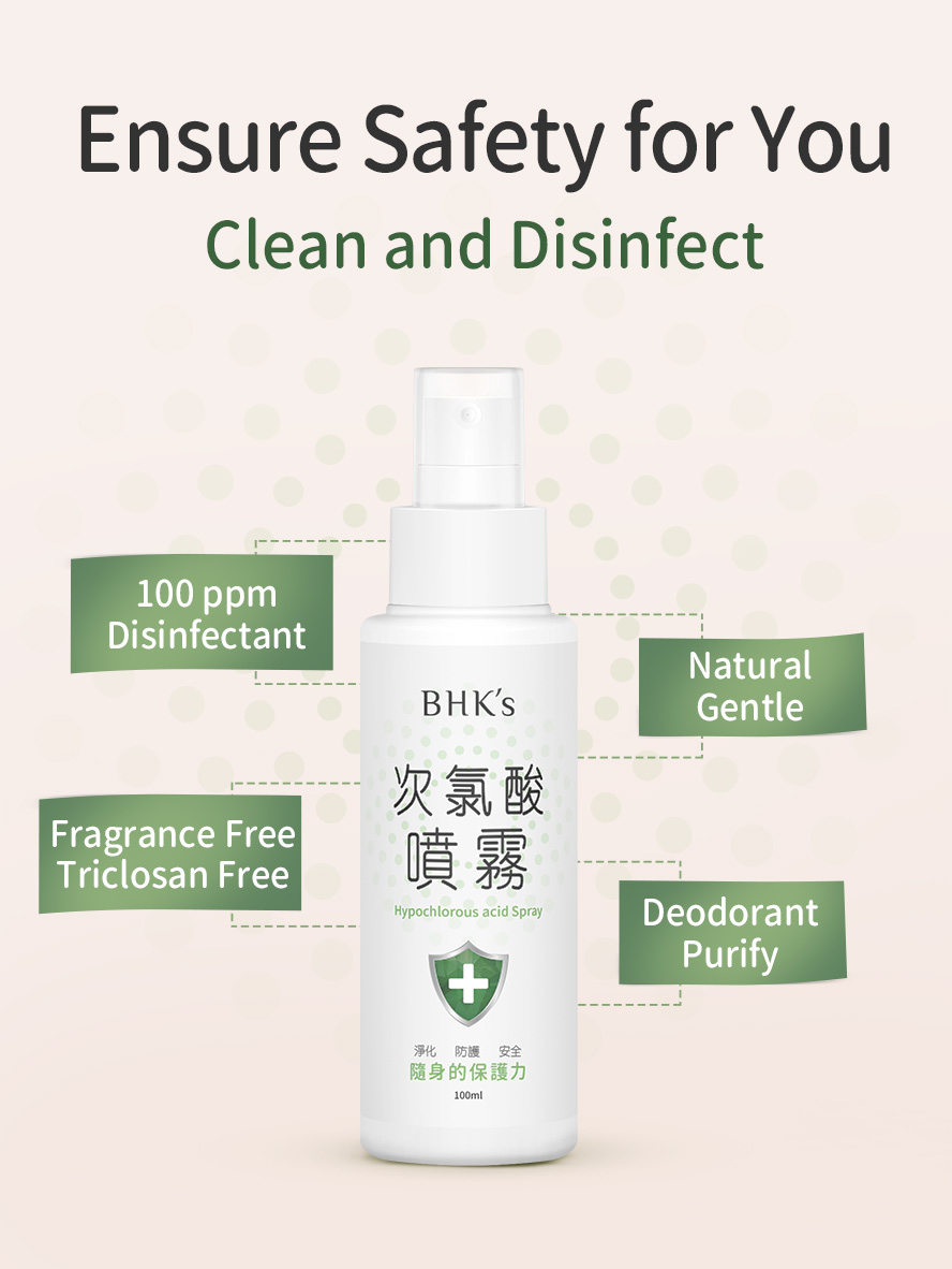 BHK Hypochlorous Acid Spray cuts through 99.99% of bacteria and 80 times higher disinfecting effectiveness than that of bleach.